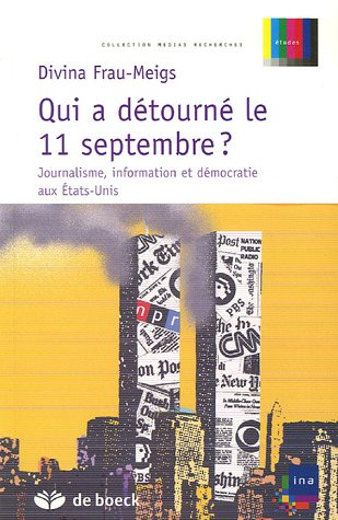 Qui a détourné le 11 septembre ? : Journalisme, information et démocratie aux Etats-Unis par Divina Frau-Meigs