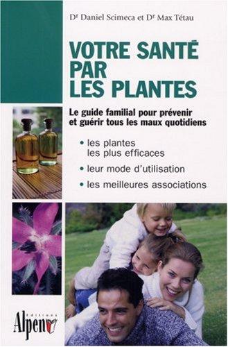 Votre santé par les plantes : Le guide phyto utile pour toute la famille par Daniel Scimeca