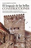 EL LENGUAJE DE LAS BELLAS CONSTRUCCIONES (Arquitectura, urbanismo y restauración)