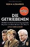 Die Getriebenen: Merkel und die Flüchtlingspolitik: Report aus dem Innern der Macht. Aktualisierte Ausgabe 2018 - Robin Alexander