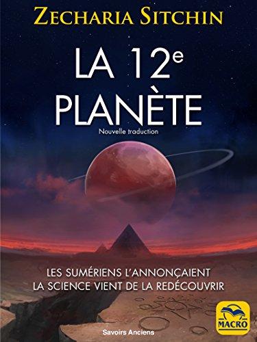 La 12e planète: Les Sumériens l'annonçaient La science vient de la redécouvrir (Savoirs Anciens) par Zecharia Sitchin