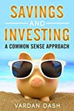 SAVINGS AND INVESTING: A COMMON SENSE APPROACH