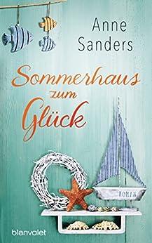 Sommerhaus zum Glück: Roman