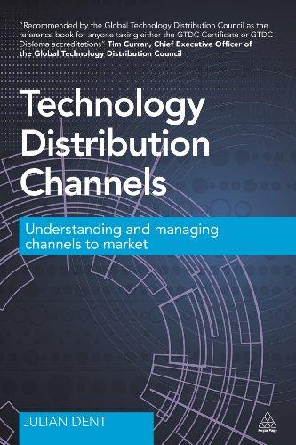 Technology Distribution Channels: Understanding and Managing Channels to Market por Julian Dent
