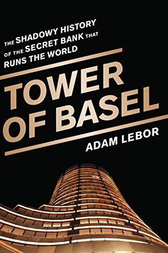 Tower of Basel: The Shadowy History of the Secret Bank that Runs the World (English Edition)
