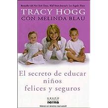El secreto de educar ni??os felices y seguros (Spanish Edition) by Tracy Hogg (2005-06-30)