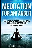 Meditation für Anfänger: Der ultimative Ratgeber für mehr Achtsamkeit, Energie und Balance im Alltag