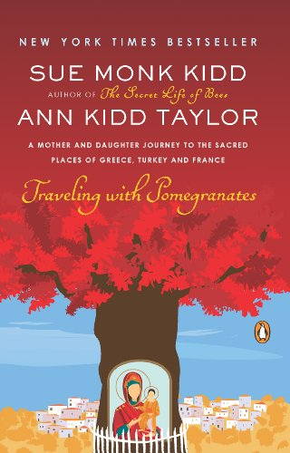 Traveling with Pomegranates: A Mother and Daughter Journey to the Sacred Places of Greece, Turkey, and France (English Edition)