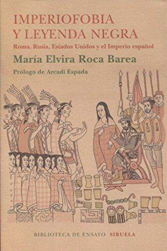 Imperiofobia y leyenda negra : Roma, Rusia, Estados Unidos y el Imperio español por María Elvira Roca Barea