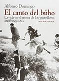 El canto del buho / The Owl Singing: La Vida En El Monte De La Guerrilla Antifranquista