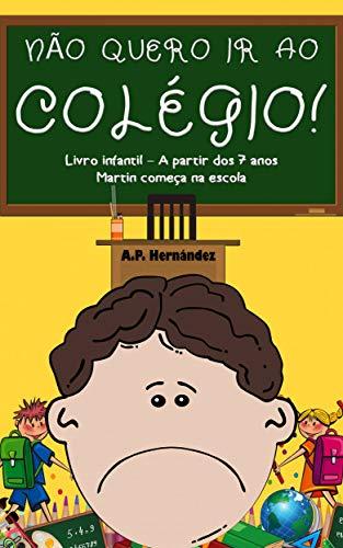 Não Quero ir ao Colégio! Livro Infantil – A partir Dos 7 Anos ...