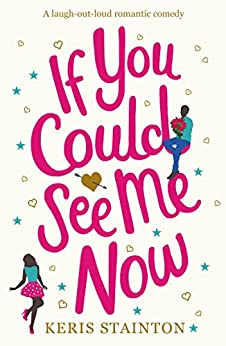 If You Could See Me Now: A laugh out loud romantic comedy by [Stainton, Keris]