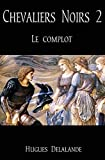 Chevaliers Noirs 2: Le Complot: Volume 2