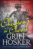 Chasseur à Cheval (Napoleonic Horseman Book 1) (English Edition)
