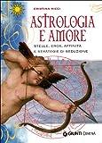 Astrologia e amore. Stelle, eros, affinità e strategie di seduzione
