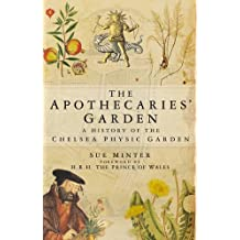 The Apothecaries' Garden: A History Of The Chelsea Physic Garden by Sue Minter (1980-01-01)
