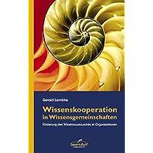 Wissenskooperation in Wissensgemeinschaften. Initiative und Förderung der Wissensteilung in Organisation