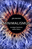 Minimalismus: Weniger besitzen. Mehr leben. (German Edition)