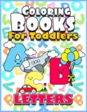 Coloring Books For Toddlers: Letters: Baby Activity Book for Kids Age 1-3, 2-4, 3-5, Boys or Girls, Fun Early Childhood Children, ABC, Alphabet, ... And Success at School, Toddler Coloring Book