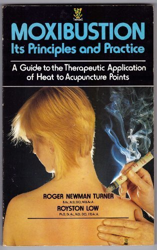 Moxibustion: Its Principles and Practice (A Guide to the Therapeutic Application of Heat to Acupuncture Points) by Roger Newman Turner (1987-04-01)