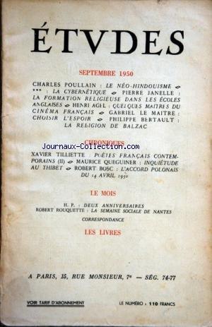ETUDES du 01/09/1950 - LE NEO-HINDOUISME PAR POULLAIN -LA CYBERNETIQUE -LA FORMATION RELIGIEUSE DANS LES ECOLES ANGLAISES PAR JANELLE-QUELQUES MAITRES DU CINEMA FRANCAIS PAR AGEL -CHOISIR L'ESPOIR PAR LE MAITRE -LA RELIGON DE BALZAC PAR BERTAULT -CHRONIQUES DE TILLIETTE - QUEGUINER ET BOSC