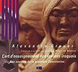 L'art d'enseignement des Indiens iroquois : Aux sources de la première Constitution (Indigene Art)