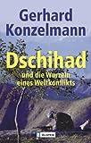 Dschihad: und die Wurzeln eines Weltkonflikts - Gerhard Konzelmann