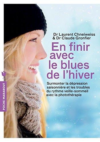 En finir avec le blues de l'hiver: Surmonter la dépression saisonnière et les troubles du rythme veille-sommeil avec la photothérapie par Laurent Chneiweiss