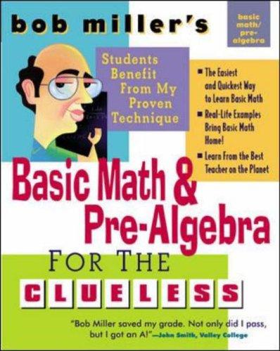 Bob Miller's Basic Math and Pre-Algebra for the Clueless (Bob Miller's Clueless Series)