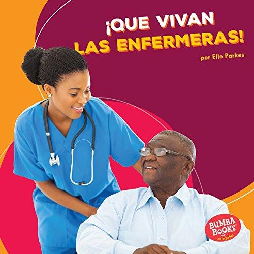 ¡Que vivan las enfermeras! (Hooray for Nurses!) (Bumba Books ™ en español — ¡Que vivan los ayudantes comunitarios! (Hooray for Community Helpers!)) por Elle Parkes