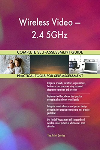 Wireless Video - 2.4 5GHz All-Inclusive Self-Assessment - More than 720 Success Criteria, Instant Visual Insights, Comprehensive Spreadsheet Dashboard, Auto-Prioritized for Quick Results