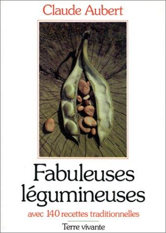 Fabuleuses légumineuses : Avec 140 recettes traditionnelles par Claude Aubert