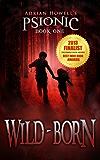 Wild-born: PSIONIC Book One (Psionic Pentalogy 1)