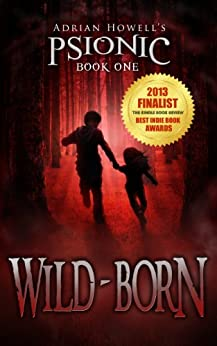 Wild-born: PSIONIC Book One (Psionic Pentalogy 1) by [Howell, Adrian]