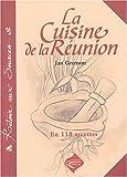 La cuisine de la Réunion (en 118 recettes)...