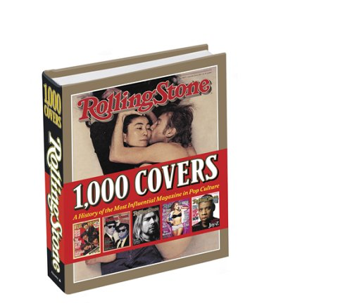 Rolling Stone 1,000 Covers: A History of the Most Influencial Magazine in Pop Culture: A History of the Most Influential Magazine in Pop Culture (Stone Rolling Magazin-cover)