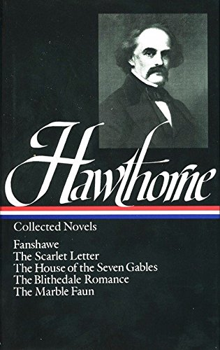 Nathaniel Hawthorne: Collected Novels (LOA #10): The Scarlet Letter / The House of Seven Gables / The Blithedale Romance /  Fanshawe / The Marble Faun