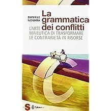 La grammatica dei conflitti. L'arte maieutica di trasformare la contrarietà in risorse