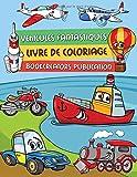 Vehicules fantastiques: livre de coloriage de voitures, bateaux, avions, camions, vaisseaux spatiaux et plus
