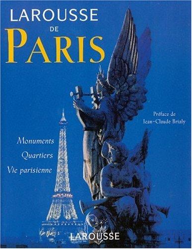 Larousse de Paris 2001 : Monuments - Quartiers - Vie parisienne