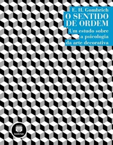 O Sentido De Ordem. Um Estudo Sobre A Psicologia Da Arte Decorativa (Em Portuguese do Brasil)