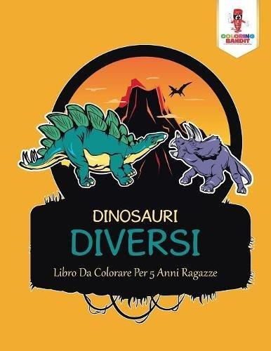 Dinosauri Diversi: Libro Da Colorare Per 5 Anni Ragazze