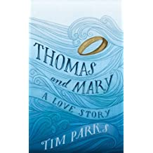 Thomas and Mary: A Love Story by Tim Parks (2016-02-11)
