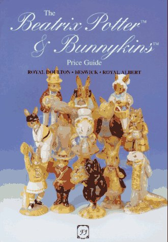 Beatrix Potter and Bunnykins: Price Guide: A Complete Guide to All Figures from Royal Doulton, Beswick and Royal Albert Royal Albert Beatrix Potter