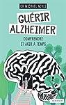 Guérir Alzheimer : Comprendre et agir à temps par Michael Nehls