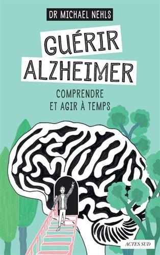 Guérir Alzheimer : Comprendre et agir à temps par