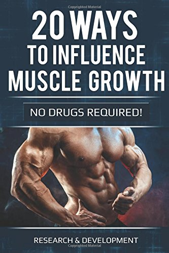 20 ways to influence muscle growth: (no drugs required)