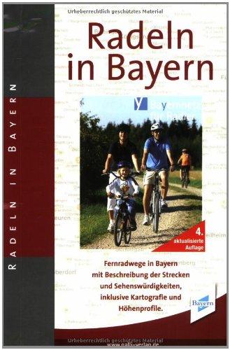 Radeln in Bayern: 120 Radfernwege vom Bayernnetz für Radler mit Beschreibung der Strecken und Sehenswürdigkeiten, inklusive Kartografie und Höhenprofile