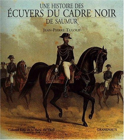 Une histoire des écuyers du Cadre Noir de Saumur par Jean-Pierre Tuloup