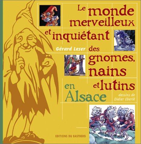 Le monde merveilleux et inquiétant des gnomes, nains et lutins en Alsace par Gérard Leser